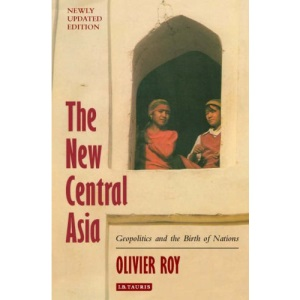 The New Central Asia: Geopolitics and the Creation of Nations'