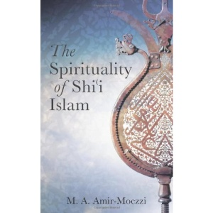 The Spirituality of Shi'i Islam: Beliefs and Practices (Ismaili Texts and Translations)