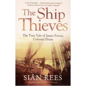The Ship Thieves: The True Tale of James Porter, Colonial Pirate
