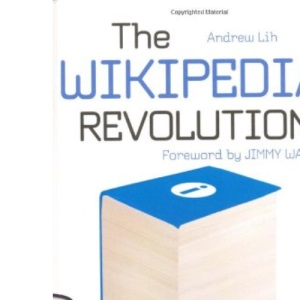 The Wikipedia Story: How a Bunch of Nobodies Created the World's Greatest Encyclopedia