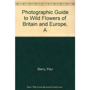 A Photographic Guide to Wild Flowers of Britain and Europe