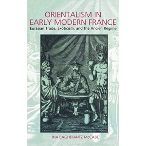 Orientalism in Early Modern France: Eurasian Trade, Exoticism and the Ancien Regime