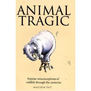 Animal Tragic: Popular Misconceptions of Wildlife Through the Centuries (Mammoth Mistakes)