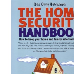 The Home Security Handbook: How to Keep Your Home and Family Safe from Crime