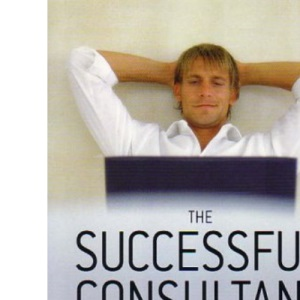The Successful Consultant: How to Build and Market Your Own Successful Consultancy Business