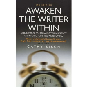 Awaken the Writer Within: A Sourcebook for Releasing Your Creativity and Finding Your True Writer's Voice