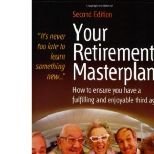 Your Retirement Masterplan: How to Ensure You Have a Fulfilling and Enjoyable Third Age