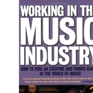 Working in the Music Industry: How to Find an Exciting and Varied Career in the World of Music (How to)
