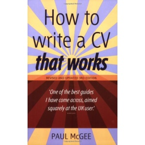 How to Write a CV That Works: A Concise, Thorough and Comprehensive Guide to Writing an Effective Resume