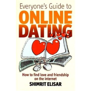 Everyone's Guide to Online Dating: How to Find Love and Friendship on the Internet