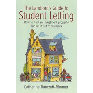 The Landlord's Guide to Student Letting: How to Find an Investment Property and Let It Out to Students