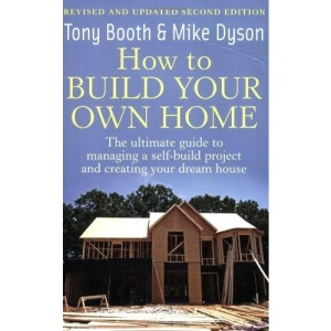 How to Build Your Own Home: The Ultimate Guide to Managing a Self-build Project and Creating Your Dream House