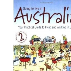 Going to live in Australia: 2nd edition: Your Practical Guide to Living and Working in Oz