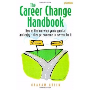 The Career Change Handbook: How to Find Out What You're Good at and Enjoy - Then Get Someone to Pay You for It (How to)