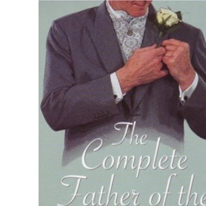 The Complete Father of the Bride: A Comprehensive Guide to Your Daughter's Wedding (How to)