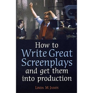 How to Write Great Screenplays: And Get Them into Production (How to)