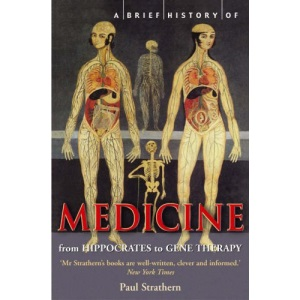 A Brief History of Medicine: From Hippocrates to Gene Therapy (Brief Histories)