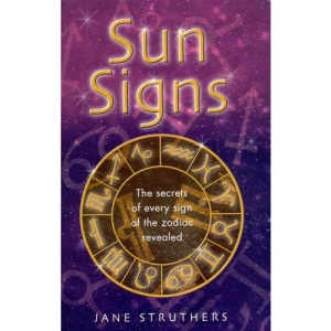 Sun Signs: The Secrets of Every Sign of the Zodic Revealed