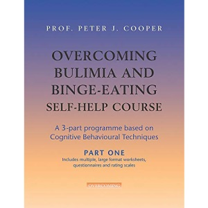 Overcoming Bulimia and Binge-eating Self-help Course: Pt. 1