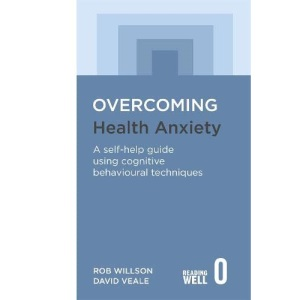 Overcoming Health Anxiety: A self-help guide using cognitive behavioural techniques