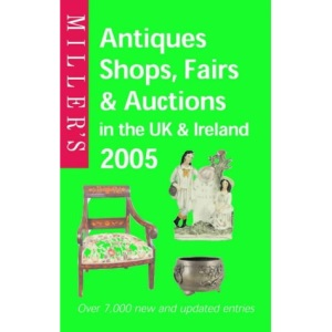 Miller's Antiques Shops, Fairs and Auctions 2005: In the UK and Ireland (Mitchell Beazley Antiques & Collectables)