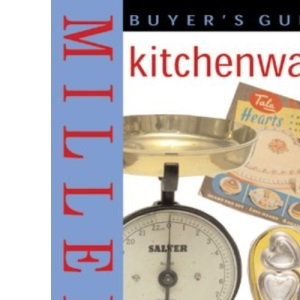 Miller's Kitchenware Buyer's Guide: What to Look for and What to Pay for Over 2000 Items of Kitchenware (Mitchell Beazley Antiques & Collectables)