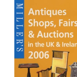 Miller's Antiques Shops, Fairs and Auctions 2006: In the UK and Ireland (Mitchell Beazley Antiques & Collectables)