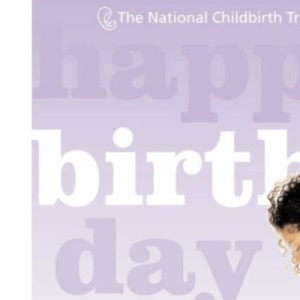 Happy Birth Day: What to Do When for Your Best Possible Pregnancy and Birth (National Childbirth Trust)