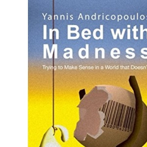 In Bed with Madness: Trying to Make Sense in a World That Doesn't: 1 (Skyros Trilogy)