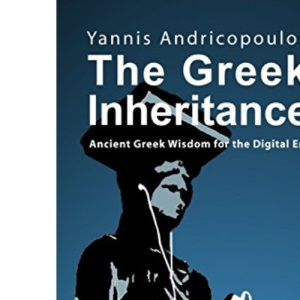 The Greek Inheritance: Ancient Greek Wisdom for a Digital Era: 2 (Skyros Trilogy): Ancient Greek Wisdom for the Digital Era