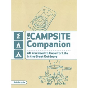 The Campsite Companion: All You Need to Know for Life in the Great Outdoors