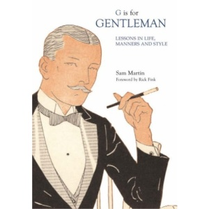 G Is for Gentleman: Lessons in Life, Manners and Style