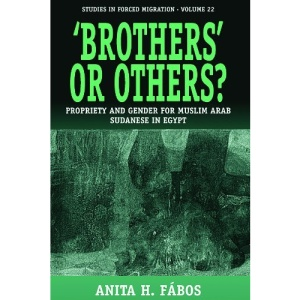 Brothers or Others?: Propriety and Gender for Muslim Arab Sudanese in Egypt: 22 (Studies in Forced Migration)