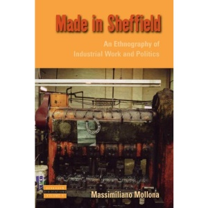 Made in Sheffield: An Ethnography of Industrial Work and Politics (Dislocations)