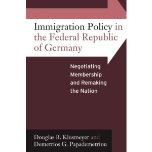 Immigration Policy in the Federal Republic of Germany: Negotiating Membership and Remaking the Nation