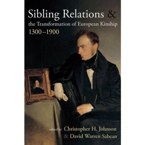 Sibling Relations and the Transformations of European Kinship, 1300-1900
