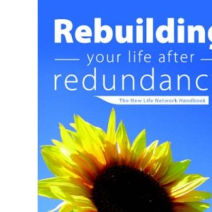 Rebuilding Your Life After Redundancy: The New Life Network Handbook