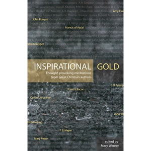 Inspirational Gold: Thought Provoking Meditations from Great Christian Authors (Daily Readings)