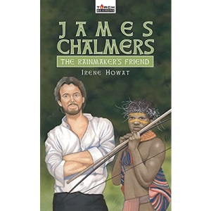 James Chalmers: The Rainmaker's Friend (Torch Bearers)