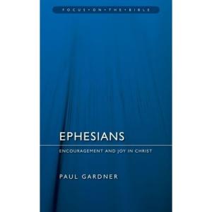 EPHESIANS; ENCOURAGEMENT & JOY IN CHRIST (Focus on the Bible Commentaries)