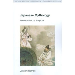 Japanese Mythology: Hermeneutics on Scripture (Religion in Culture: Studies in Social Contest & Construction)