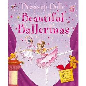 Dress Up Dolls - Beautiful Ballerinas: 2 Beautiful Dolls and Over 50 Press-Out Clothes (Sticker and Activity Book)