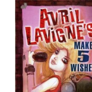 Avril Lavigne's Make 5 Wishes: v. 1