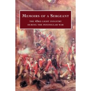 Memoirs of a Sergeant: The Forty-third Light Infantry During the Peninsular War