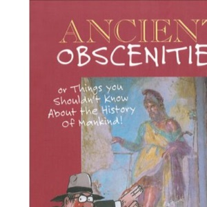 Ancient Obscenities: or Things You Shouldn't Know About the History of Mankind