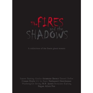 The Fires and the Shadows: Classic Ghost Stories