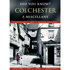 Colchester: A Miscellany (Did You Know?)