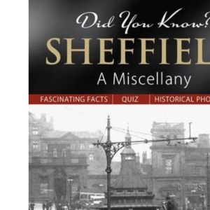 Did You Know? Sheffield: A Miscellany