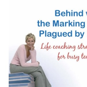 Behind with the Marking and Plagued by Nits: Life Coaching Strategies for Busy Teachers