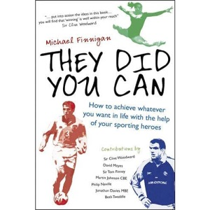 They Did You Can: How to achieve whatever you want in life with the help of your sporting heroes: Clive Woodward, David Moyes, Tom Finney, Martin Johnson, ...